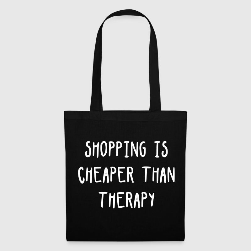 Shopping is cheaper than therapy - Tote Bag