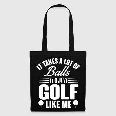 It takes a lot of balls to play golf like me - Tote Bag