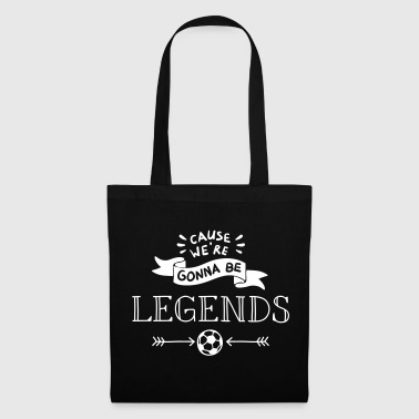 Football cause we're gonna be legends - Tote Bag