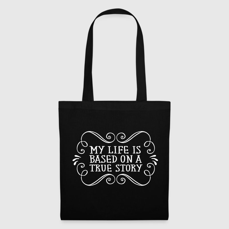 My Life Is Based On A True Story - Tote Bag