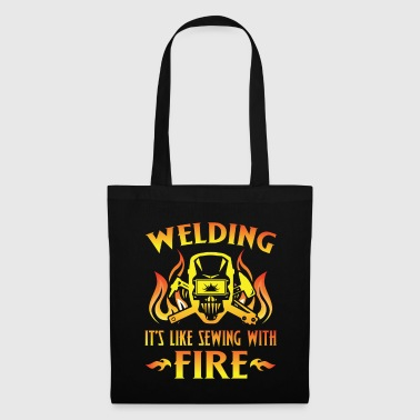 Welding it's like sewing with fire - Tote Bag