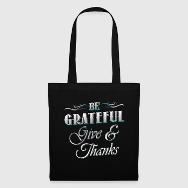 Be grateful give & thanks - Tygväska