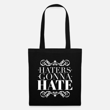 Haters Gonna Hate Haters gonna hate - Borsa di stoffa