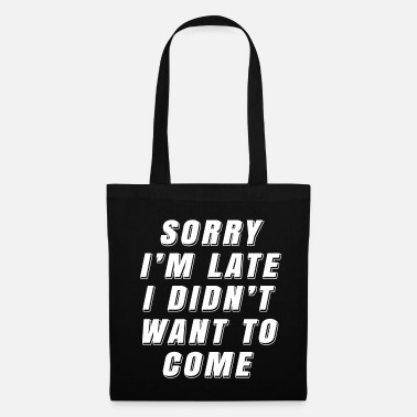 Latex Sorry I'am Late Funny Quote Shirt Gift - Tote Bag