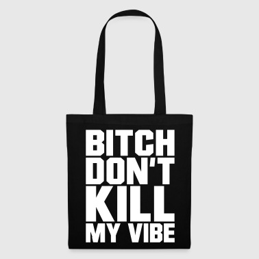 Bitch don't kill my Vibe, EUshirt, www.eushirt.com - Kangaskassi