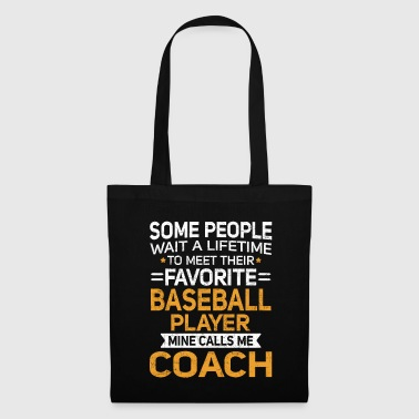 Try Lifetime to Meet Fave Baseball Player Calls Me Coach T Shirt - Tote Bag