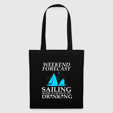 Weekend forecast sailing with a chance of drinking - Tote Bag