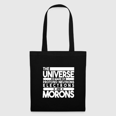 The universe is made of protons of morons - Tote Bag