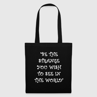 Creepy be the strange you wish to see halloween - Tote Bag