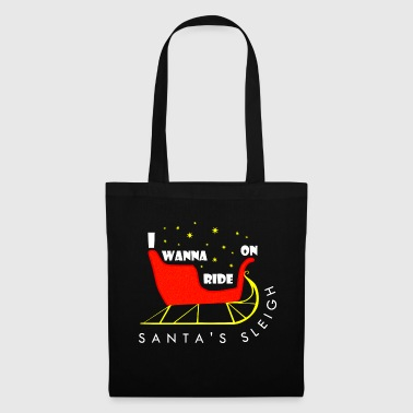 I WANNA RIDE ON SANTAS SLEIGH - Tote Bag