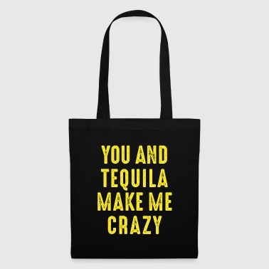 You and Tequila make me crazy. verrückt love Party - Stoffbeutel
