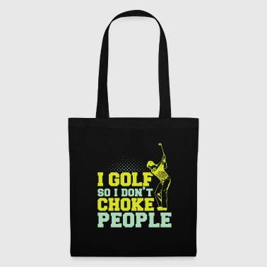 I golf so I do not choke - Tote Bag
