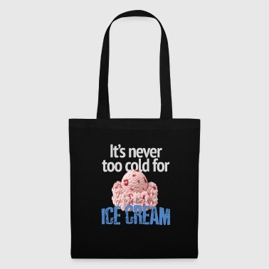It's never too cold for ice cream - Tote Bag