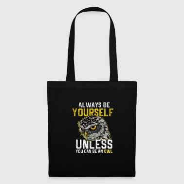 Always be yourself if you can not be an owl - Tote Bag