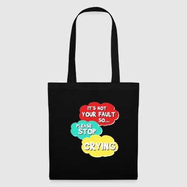 Funny It's not my fault Joke Tee Design Stop crying - Tote Bag