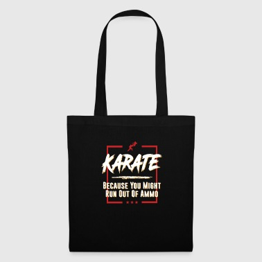 Karate Because You Might Run Out of Ammo Fight - Tote Bag
