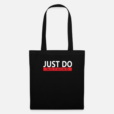 Just JUST DO NOTHING T-Shirt - Stoffbeutel