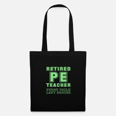 Funny Man Retired PE Teacher Every Child Left Behind - Tote Bag
