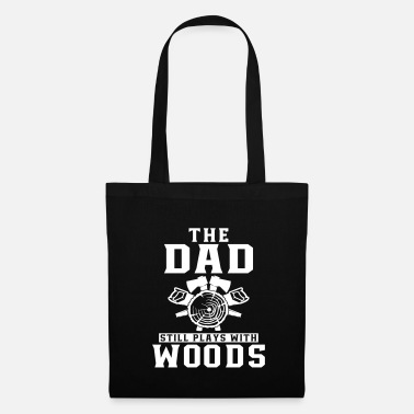 Woodcutter the dad still plays with woods - Tote Bag