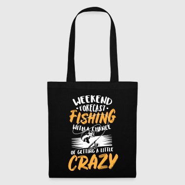 Fishing Beer Weekend Forecast Fishing with A Chance of Getting A Little Crazy - Tote Bag