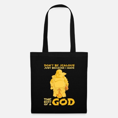 Envy I have the body of a god | Buddha saying - Tote Bag