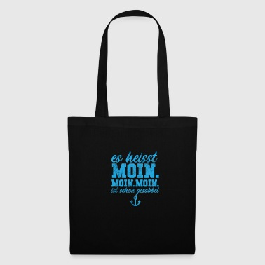 It's called Moin. Hello. Moin is already chattering - Tote Bag