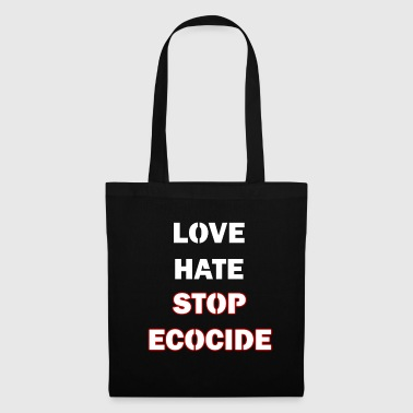 love hate stop ecocide - Tote Bag
