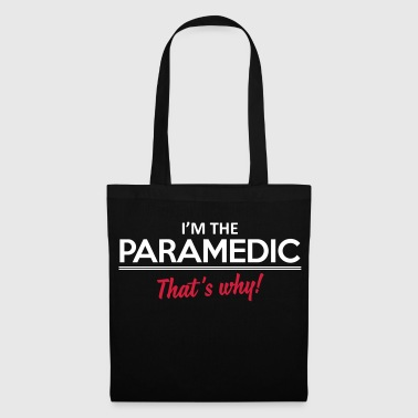 I'm the paramedic - That's why - Tote Bag