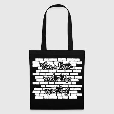 Architecture: Even a brick wants to be something - Tote Bag