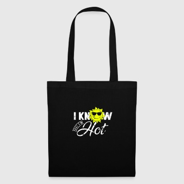 I know that I'm hot saying sun - Tote Bag