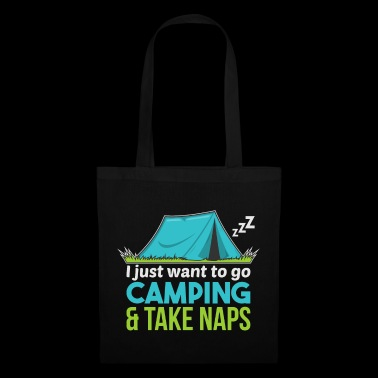I Just Want To Go Camping & Take Naps Outdoor Tent - Tote Bag
