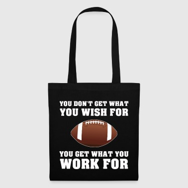 AMERICAN FOOTBALL GET WHAT YOU WORK FOR FOOTBALL - Tote Bag