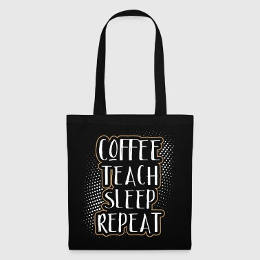 Coffee Teach Sleep Repeat - Tote Bag