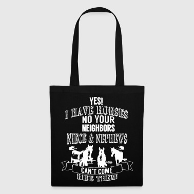 Yes, I have horses - nieces, nephews - Tote Bag