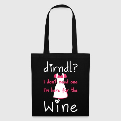 Dirndl? I do not need one, I'm here for the wine - Tote Bag