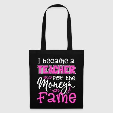 I was a teacher for the money and fame - Tote Bag