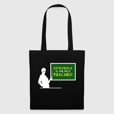 Experience is the best teacher - Tote Bag