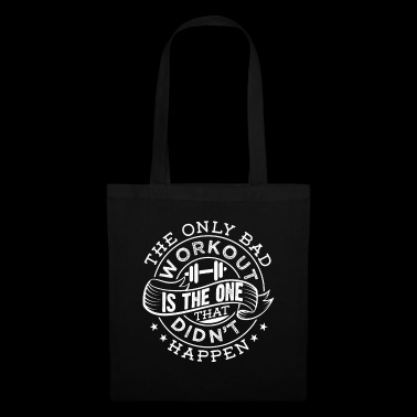 The Only Bad Workout Is The One That Did not Happen - Tote Bag