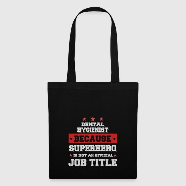 Dental Hygienist Because Superhero is not a job - Tote Bag