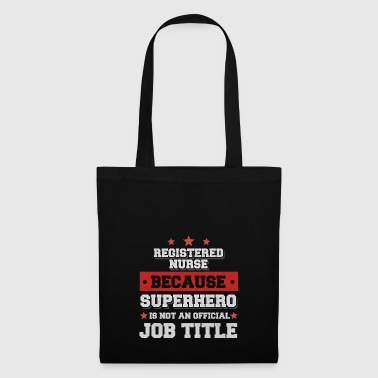 Registered Nurse because Superhero is not a job - Tote Bag