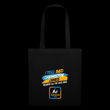 I tell bad Chemistry Jokes Because good ones argon - Tote Bag