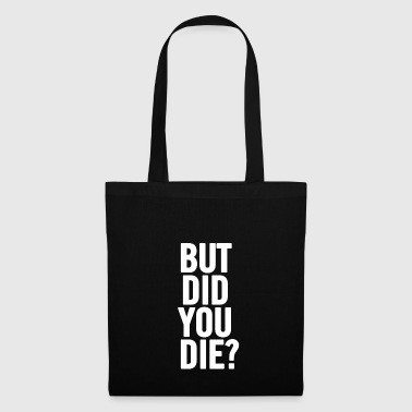 But Did You Die White - Tote Bag