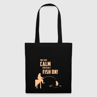 DON'T KEEP CALM YOU'VE GOT A FISH ON - Stoffbeutel