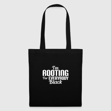 I'M ROOTING FOR EVERYBODY BLACK - ANTI RASSISMUS - Stoffbeutel