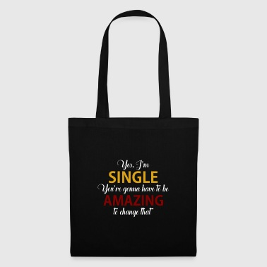 Yes, I'm single You have to be AMazing about this - Tote Bag