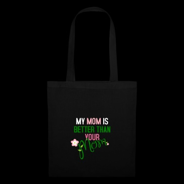 My mother is better than your mother - Tote Bag