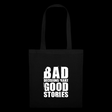 Bad Decisions Make Good Stories Shirt - Stoffbeutel