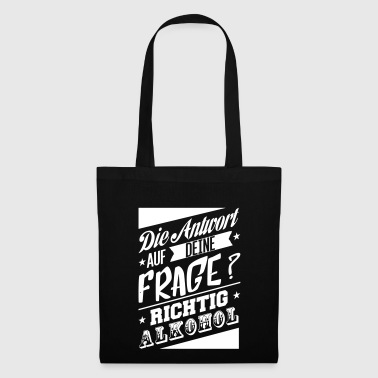 The answer to your question is alcohol - Tote Bag