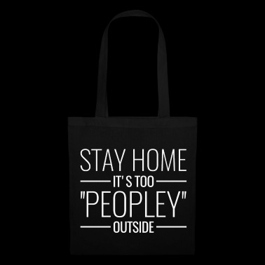 Say Stay home its too peopley outside - Tote Bag