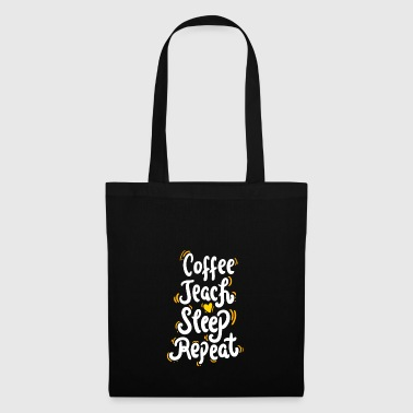Coffee Teach Sleep Repeat Shirt für Lehrer - Stoffbeutel
